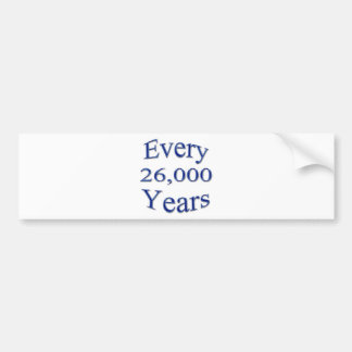 Every 26000 Years Bumper Sticker