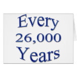Every 26000 Years Greeting Cards