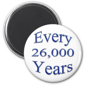 Every 26000 Years 2 Inch Round Magnet