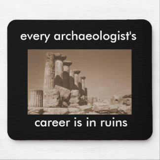 every archaeologist's career is in ruins mouse pad