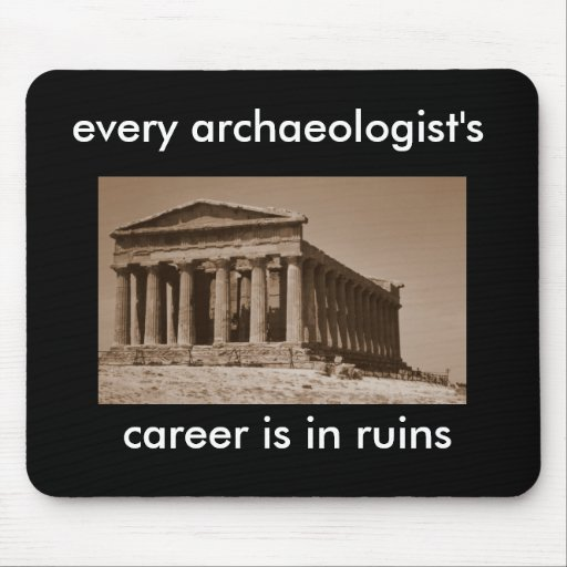 every archaeologist's career is in ruins mousepad