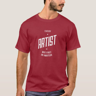 Every Artist Inspirational T-Shirt
