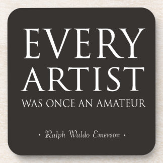 Every Artist Was Once An Amateur Beverage Coaster
