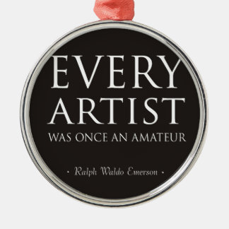 Every Artist Was Once An Amateur Metal Ornament