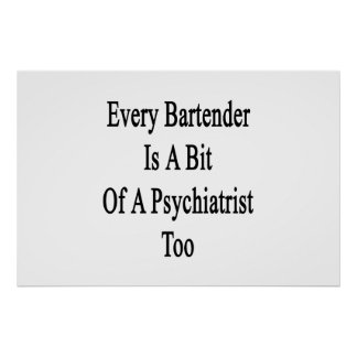 Every Bartender Is A Bit Of A Psychiatrist Too Poster