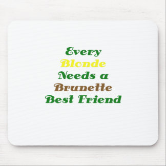 Every Blonde Needs a Brunette Best Friend Mouse Pad