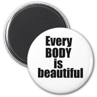 Every BODY is beautiful Magnet