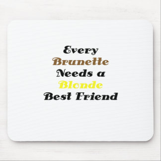 Every Brunette Needs a Blonde Best Friend Mouse Pad