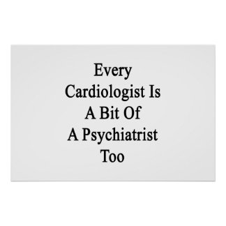 Every Cardiologist Is A Bit Of A Psychiatrist Too. Poster