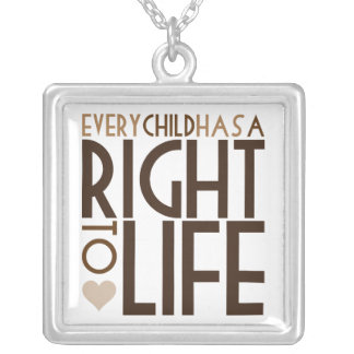 Every Child has a Right to Life Necklace