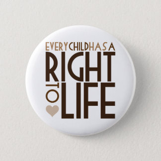 Every Child has a RIGHT TO LIFE Pinback Button