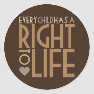 Every Child has a RIGHT TO LIFE Classic Round Sticker