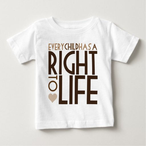 Every Child has a RIGHT TO LIFE T-shirts