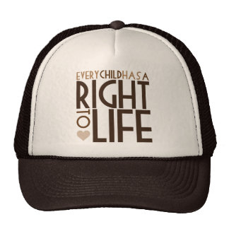 Every Child has a RIGHT TO LIFE Trucker Hat