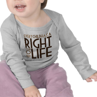Every Child has a RIGHT TO LIFE Tee Shirts