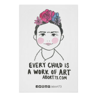 Every Child is a Work of Art | Abort73.com Poster
