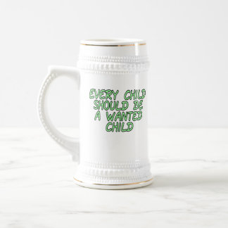 Every child should be a wanted child 18 oz beer stein