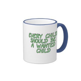 Every child should be a wanted child ringer coffee mug