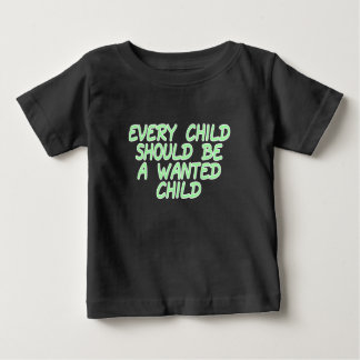 Every child should be a wanted child shirts