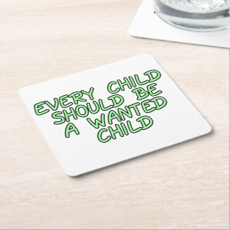 Every child should be a wanted child square paper coaster