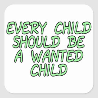 Every child should be a wanted child square sticker