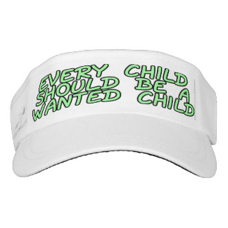 Every child should be a wanted child visor