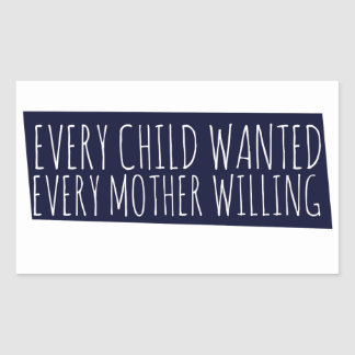 Every child wanted every mother willing rectangle sticker