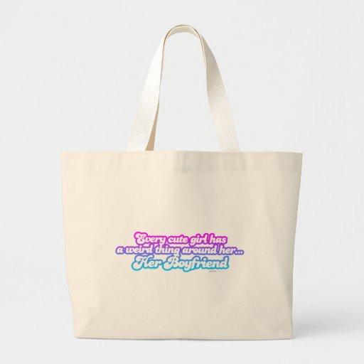 Every Cute Girl Has A Boyfriend - funny comedy Bag