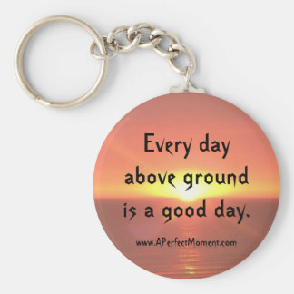 Every Day Above Ground Key Chain