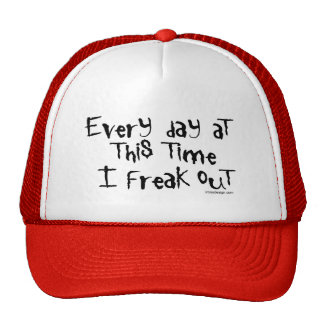 Every day at this time I freak out Hats