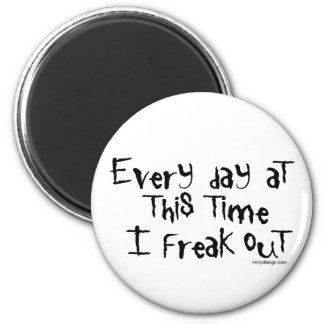 Every day at this time I freak out! Magnet