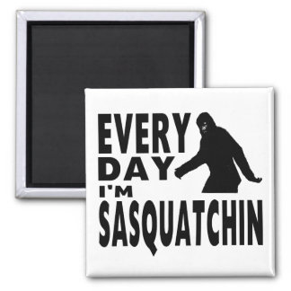 Every Day I'm Sasquatchin Magnet