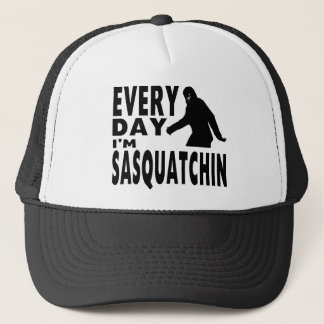 Every Day I'm Sasquatchin Trucker Hat