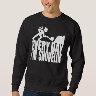 EVERY DAY I'M SHOVELIN' PULL OVER SWEATSHIRTS