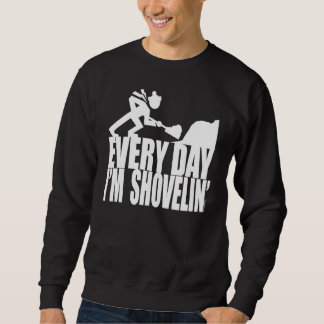 EVERY DAY I'M SHOVELIN' SWEATSHIRT