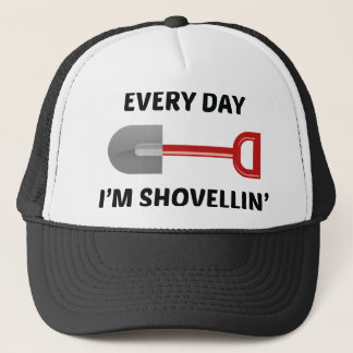 Every Day I'm Shovellin' Trucker Hat