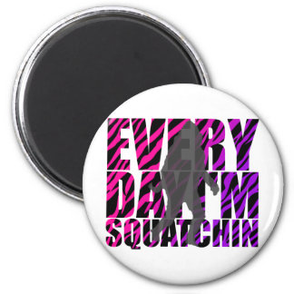 Every Day I'm Squatchin 2 Inch Round Magnet
