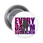 Every Day I'm Squatchin Pinback Buttons