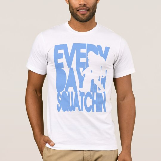 Every Day I'm Squatchin' T-Shirt