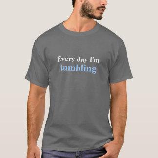 Every day I'm tumbling (dark) T-Shirt