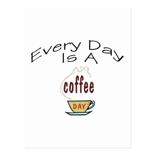 Every Day Is A Coffee Day Postcard