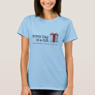 Every Day is a Gift: Stronger Than Cancer T-Shirt