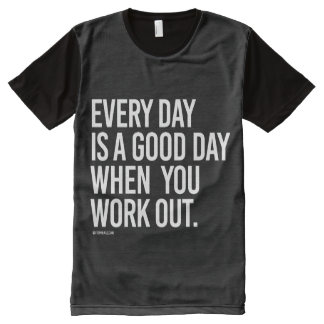 Every day is a good day when you work out --   Tra All-Over Print Shirt