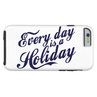 Every day is a Holiday iPhone 6/6s Tough iPhone 6 Case