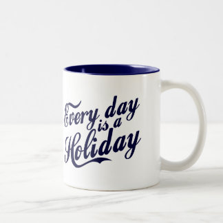 Every day is a Holiday Two-Tone Coffee Mug