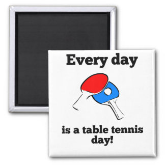 Every Day Is A Table tennis Day 2 Inch Square Magnet