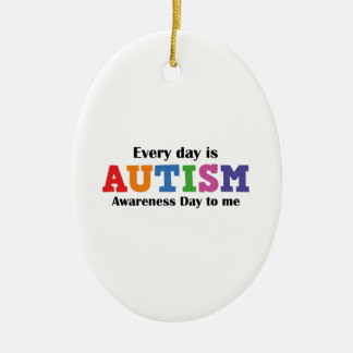 Every Day Is Autism Awareness Day To Me Ceramic Ornament