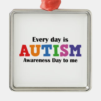 Every Day Is Autism Awareness Day To Me Metal Ornament