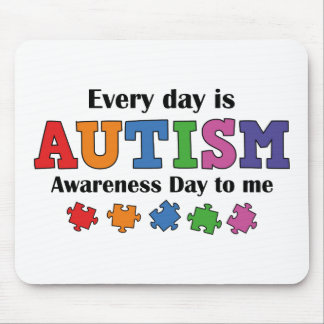 Every Day Is Autism Awareness Day To Me Mouse Pad