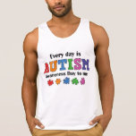 Every Day Is Autism Awareness Day To Me Tank Tops
